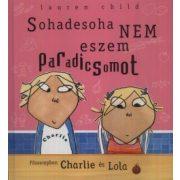 Sohadesoha nem eszem paradicsomot - Charlie és Lola - Lauren Child